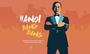 Hanoi Bang Bang I: Resurrecting Vietnam's first foodie