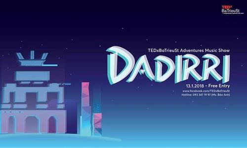 Music Show: Dadirri - TEDxBaTrieuSt Adventures